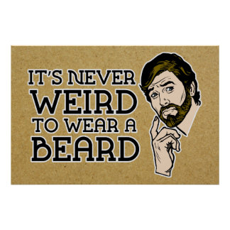 It's Never Weird To Wear A Beard Poster