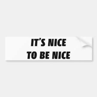 It's Nice To Be Nice Bumper Sticker