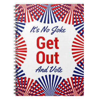 It's no joke GET OUT AND vote Notebook