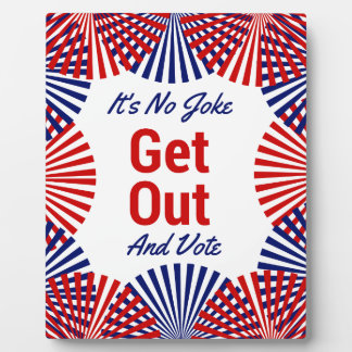It's no joke GET OUT AND vote Plaque
