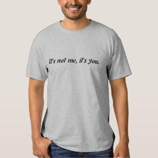 It's no me, it's you. t-shirt