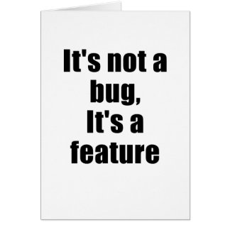 Its not a Bug Its a Feature Card