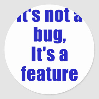 Its not a Bug Its a Feature Classic Round Sticker