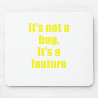 Its not a Bug Its a Feature Mouse Pad