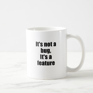 Its not a Bug Its a Feature Coffee Mugs