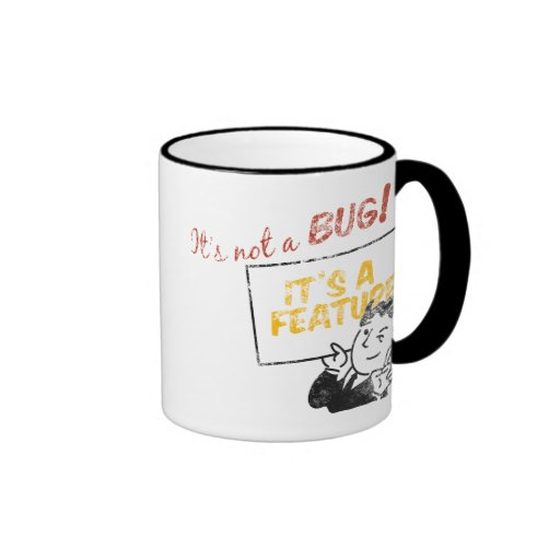 It's not a bug, it's a feature! coffee mug