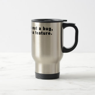 It's not a bug, it's a feature..png travel mug