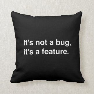 It's Not a Bug, It's a Feature Throw Pillow