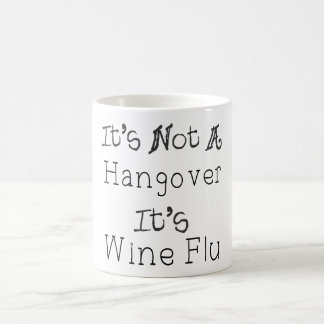 It's Not A Hangover, It's Wine Flue Classic White Coffee Mug