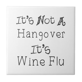 It's Not A Hangover, It's Wine Flue Small Square Tile