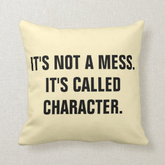 """""""It's not a mess.it's called CHARACTER"""" Pillow"""