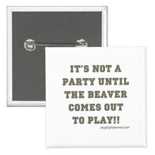 It's Not A Party Until The Beaver Comes Out Pin