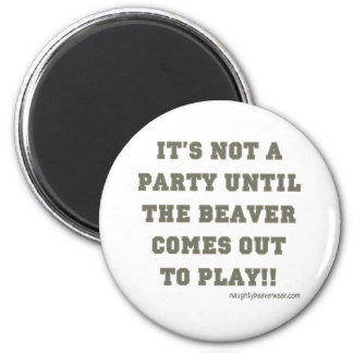It's Not A Party Until The Beaver Comes Out Fridge Magnets