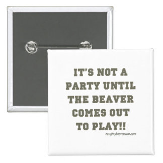 It's Not A Party Until The Beaver Comes Out Pinback Button