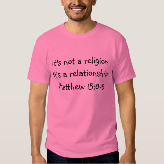 It's not a religionIt's a relationshipMatthew 1... Shirt