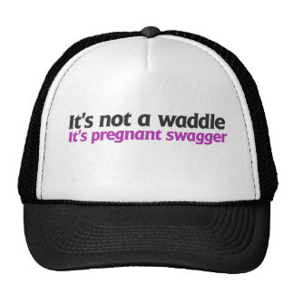 It's not a waddle it's pregnant swagger mesh hats