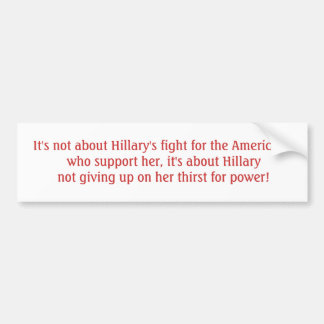 It's not about Hillary's fight for the American... Bumper Sticker