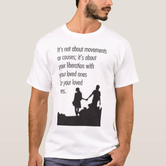 It's not about movements or causes print T-Shirt