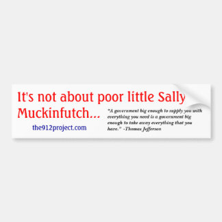 I'ts not about poor little Sally Muckinfutch Bumper Sticker