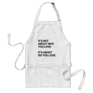 IT'S NOT ABOUT WHO YOU LOVE.png Adult Apron