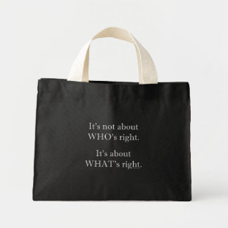 It's not about WHO's right. Mini Tote Bag