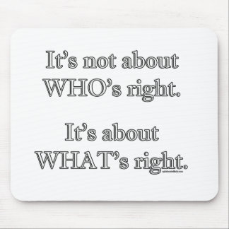 It's not about WHO's right. Mouse Pad