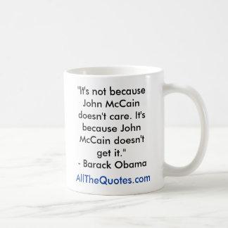 """It's not because John McCain doesn't care. It'... Coffee Mug"