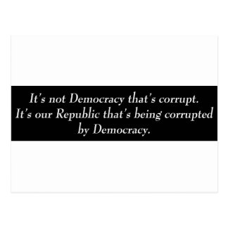 It's not Democracy that's corrupt its our... Post Card