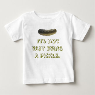 It's not easy being a pickle. baby T-Shirt