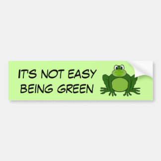It's not easy being green - Bumper Sticker