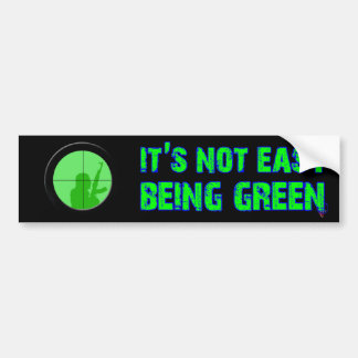 Its Not Easy Being Green Car Bumper Sticker