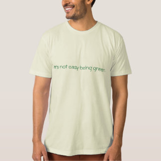It's not easy being green. T-Shirt