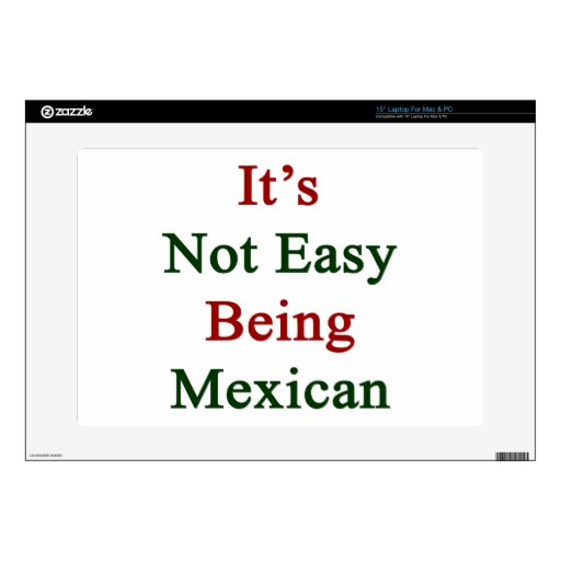 """It's Not Easy Being Mexican Decals For 15"""" Laptops"""