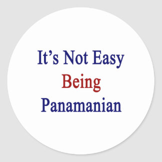 It's Not Easy Being Panamanian Classic Round Sticker