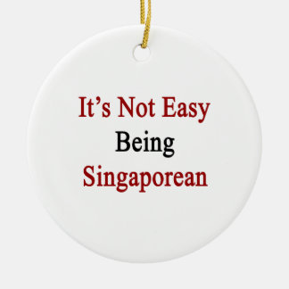 It's Not Easy Being Singaporean Christmas Ornament