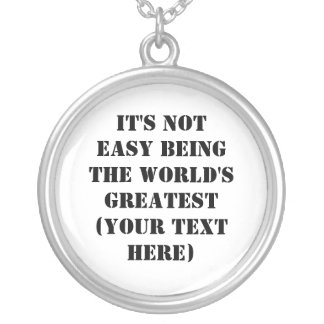 It's Not Easy Being The World's Greatest Round Pendant Necklace