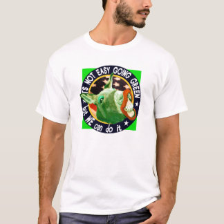 It's not easy going Green but WE can do it! T-Shirt
