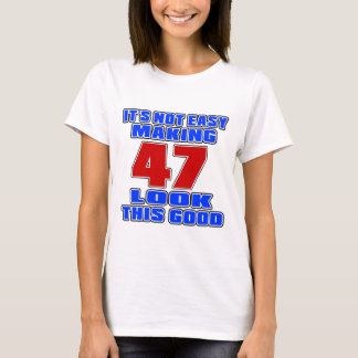 It's not easy making 47 look this good T-Shirt