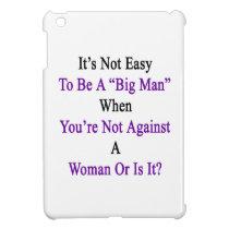 It's Not Easy To Be A Big Man When You're Not Agai Cover For The iPad Mini