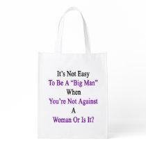 It's Not Easy To Be A Big Man When You're Not Agai Reusable Grocery Bag