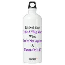 It's Not Easy To Be A Big Man When You're Not Agai Water Bottle