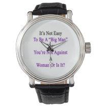 It's Not Easy To Be A Big Man When You're Not Agai Wrist Watch