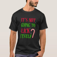 It's not going to lick itself Mens Christmas shirt