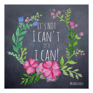 Its NOT I CAN'T its I CAN - Mindfulness Motivation Poster