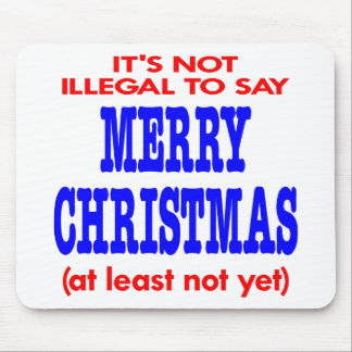 It's Not Illegal To Say Merry Christmas Mouse Pads