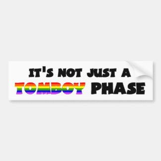 It's Not Just A Tomboy Phase! Bumper Stickers