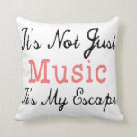 It's Not Just Music, It's My Escape - Quote Throw Pillow