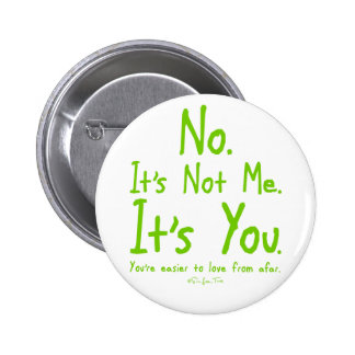 Its Not Me. It's You 2 Inch Round Button