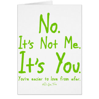 Its Not Me. It's You Card