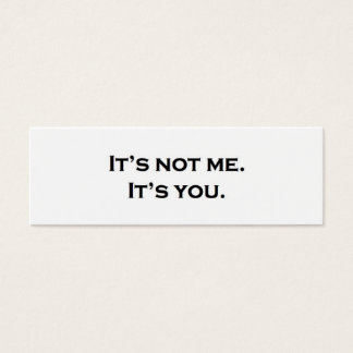 It's not me.  It's you. Mini Business Card